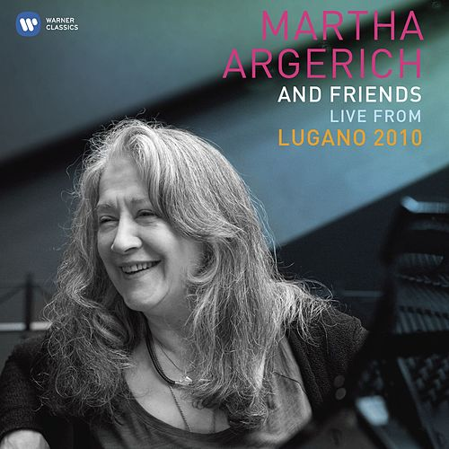 Martha Argerich and Friends Live from the Lugano Festival 2010 by Martha Argerich