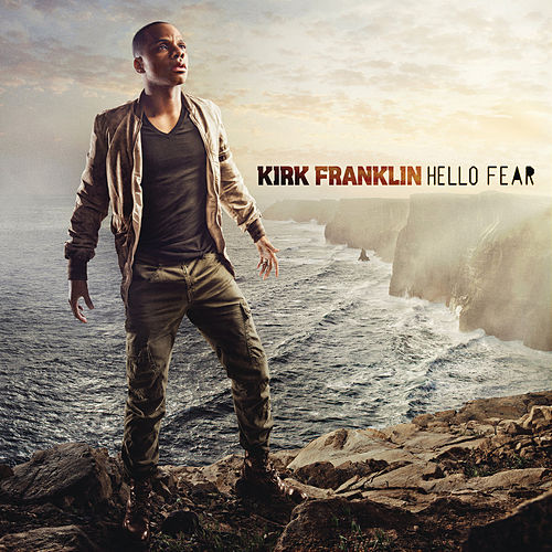 Hello Fear by Kirk Franklin