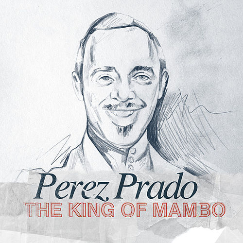 The King of Mambo by Perez Prado