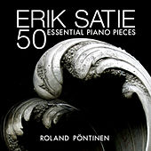 Erik Satie: 50 Essential Piano Pieces by Roland Pöntinen