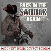 Back in the Saddle Again - Country Music Cowboy Songs by Various Artists