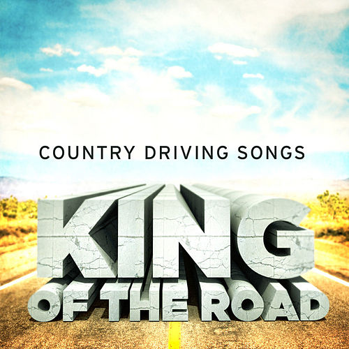 King of the Road - Country Driving Songs by Various Artists