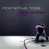 Born To Break EP by Interactive Noise
