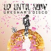 Gresham's Disco by Up Until Now