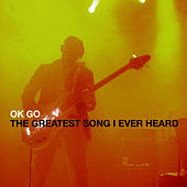 The Greatest Song I Ever Heard - Single by OK Go