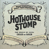 Hothouse Stomp - The Music of 1920s Chicago and Harlem by Brian Carpenter's Ghost Train Orchestra