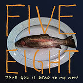 Your God Is Dead To Me Now by Five Eight