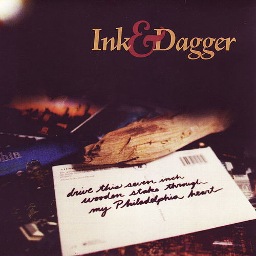 Drive This Seven Inch Wooden Stake Through My Philadelphia Heart - EP by Ink & Dagger