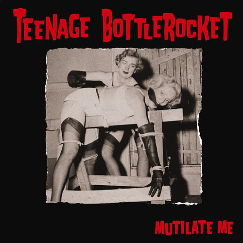 Mutilate Me - EP by Teenage Bottlerocket