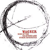Wagner: Ride of the Valkyries and other Favourites by Various Artists