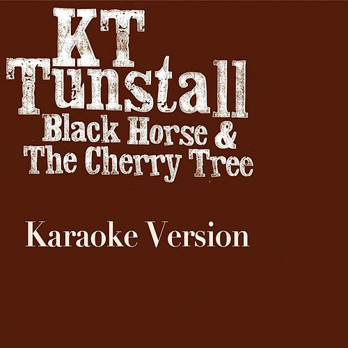 Black Horse And The Cherry Tree (Karaoke Version) by KT Tunstall