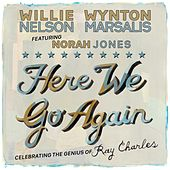 Here We Go Again: Celebrating The Genius Of Ray Charles by Willie Nelson