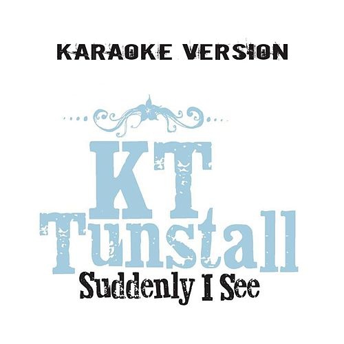SuddenlyI See (Karaoke Version) by KT Tunstall