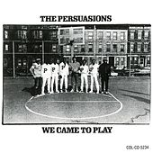 We Came To Play by The Persuasions