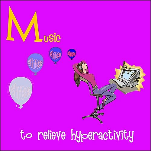 Music to Relieve Hyperactivity by Various Artists