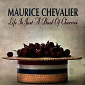 Life Is Just A Bowl Of Cherries by Maurice Chevalier
