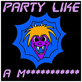 Party Like a M*********** by Vulgarrity