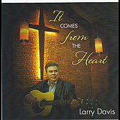 It Comes From the Heart by Larry Davis
