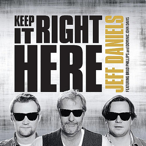 Keep It Right Here (feat. Brad Phillips & Dominic John Davis) by Jeff Daniels