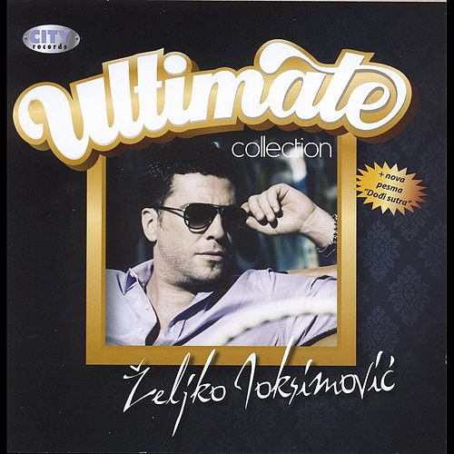 Zeljko Joksimovic - The Ultimate Collection by Zeljko Joksimovic