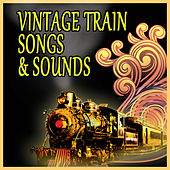 Vintage Train Songs & Sounds by Various Artists