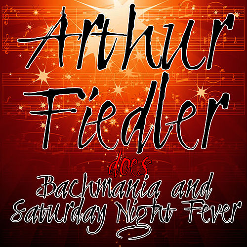 Arthur Fiedler Does Bachmania & Saturday Night Fever by Arthur Fiedler