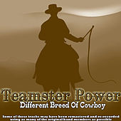 Different Breed Of Cowboy by Teamster Power