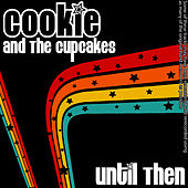 Until Then by Cookie and the Cupcakes