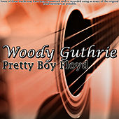 Pretty Boy Floyd by Woody Guthrie