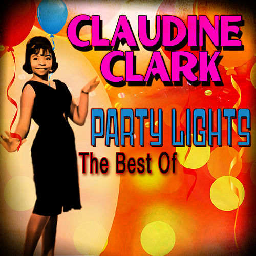 Party Lights: The Best Of by Claudine Clark