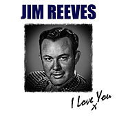 I Love You by Jim Reeves