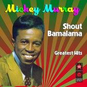 Shout Bamalama - Greatest Hits by Mickey Murray