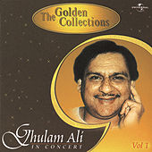 The Golden Collections (In Concert) Vol.  1 by Ghulam Ali