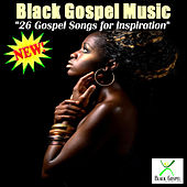 26 Gospel Songs For Inspiration by Black Gospel Music