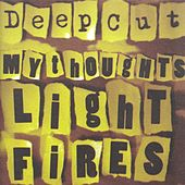 My Thoughts Light Fires by Deep Cut