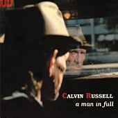 A Man In Full (The Best of Calvin Russell) by Calvin Russell