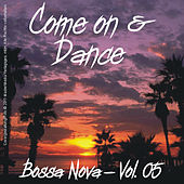 Come on and Dance - Bossa Nova Vol. 05 by Various Artists
