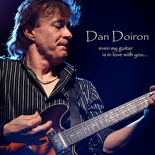 Even My Guitar is in Love With You by Dan Doiron