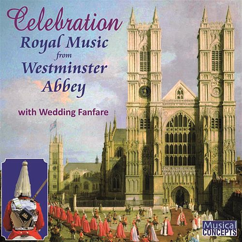 Celebration: Royal Music from Westminster Abbey (with Wedding Fanfare) by Westminster Abbey Choir