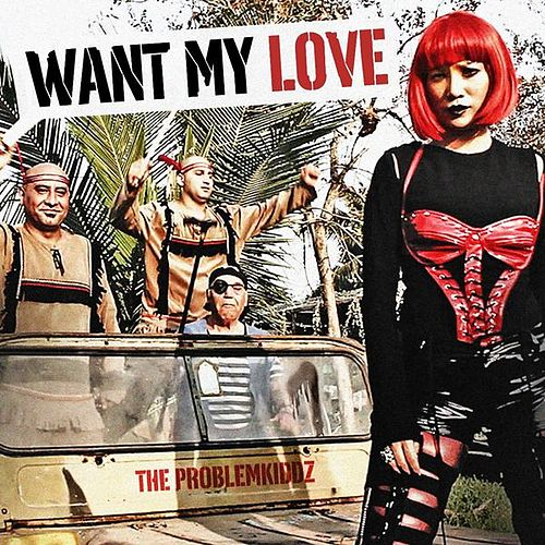 Want My Love by The Problemkiddz