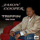 Trippin On Me by Jason Cooper