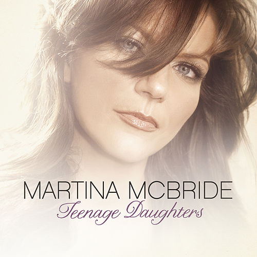 Teenage Daughters by Martina McBride