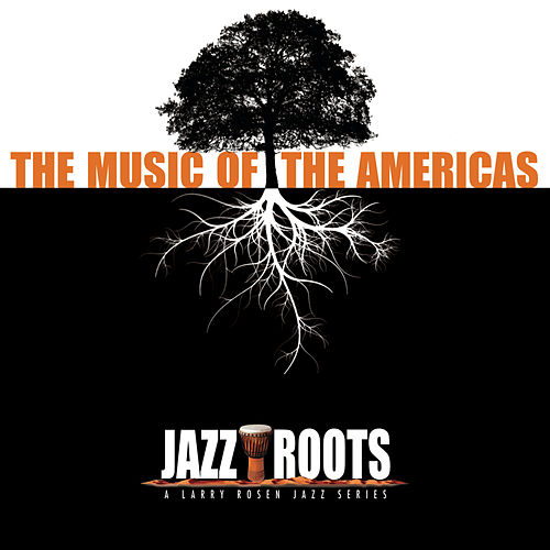 Jazz Roots: The Music of the Americas by Various Artists