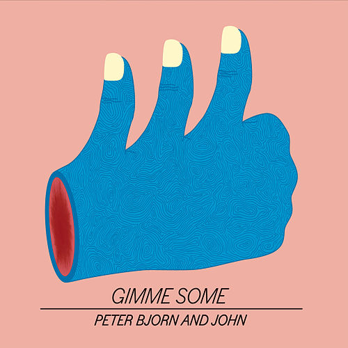 Gimme Some by Peter Bjorn and John
