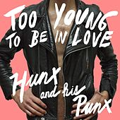Too Young to Be in Love by Hunx & His Punx