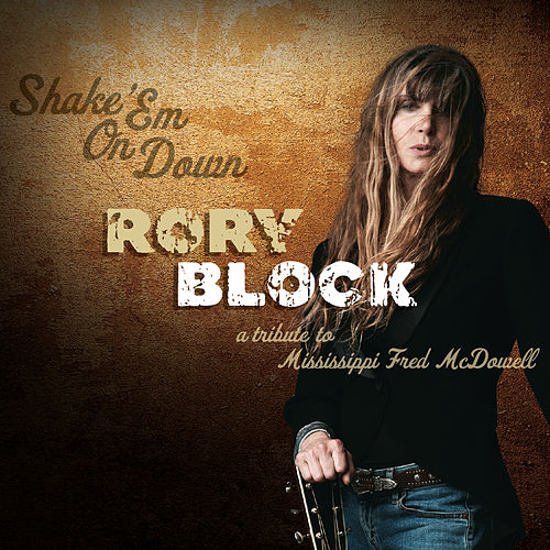 Shake 'Em On Down: A Tribute To Mississippi Fred McDowell by Rory Block