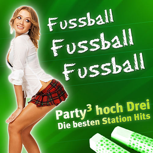 FUSSBALL FUSSBALL FUSSBALL - Party hoch Drei - Die besten Stadion Hits by Various Artists