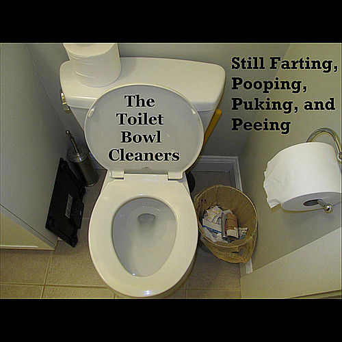 Still Farting, Pooping, Puking, and Peeing by The Toilet Bowl Cleaners