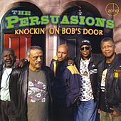 Knockin' on Bob's Door by The Persuasions