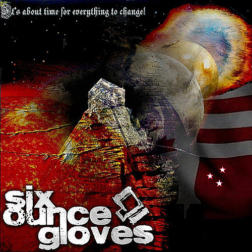 Its About Time For Everything To Change by Six Ounce Gloves